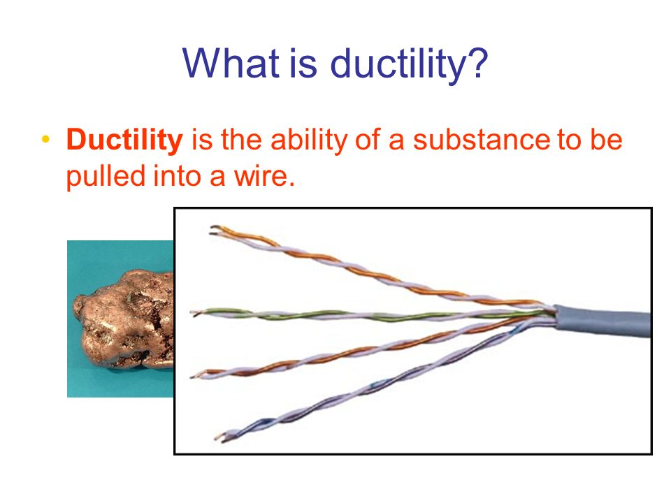 What is ductility? Ductility is the ability of a substance to be pulled into a wire.