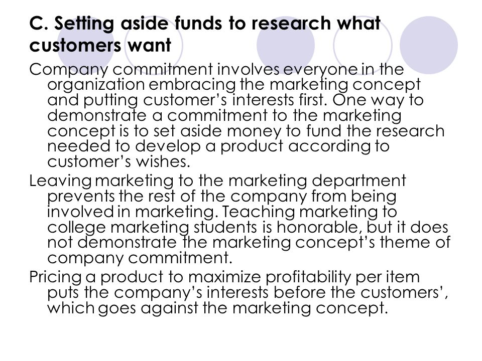 C. Setting aside funds to research what customers want Company commitment involves everyone in the organization embracing the marketing concept and pu