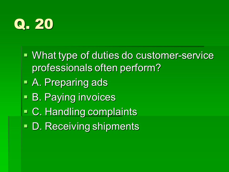 Q. 20 What type of duties do customer-service professionals often perform? What type of duties do customer-service professionals often perform? A. Pre