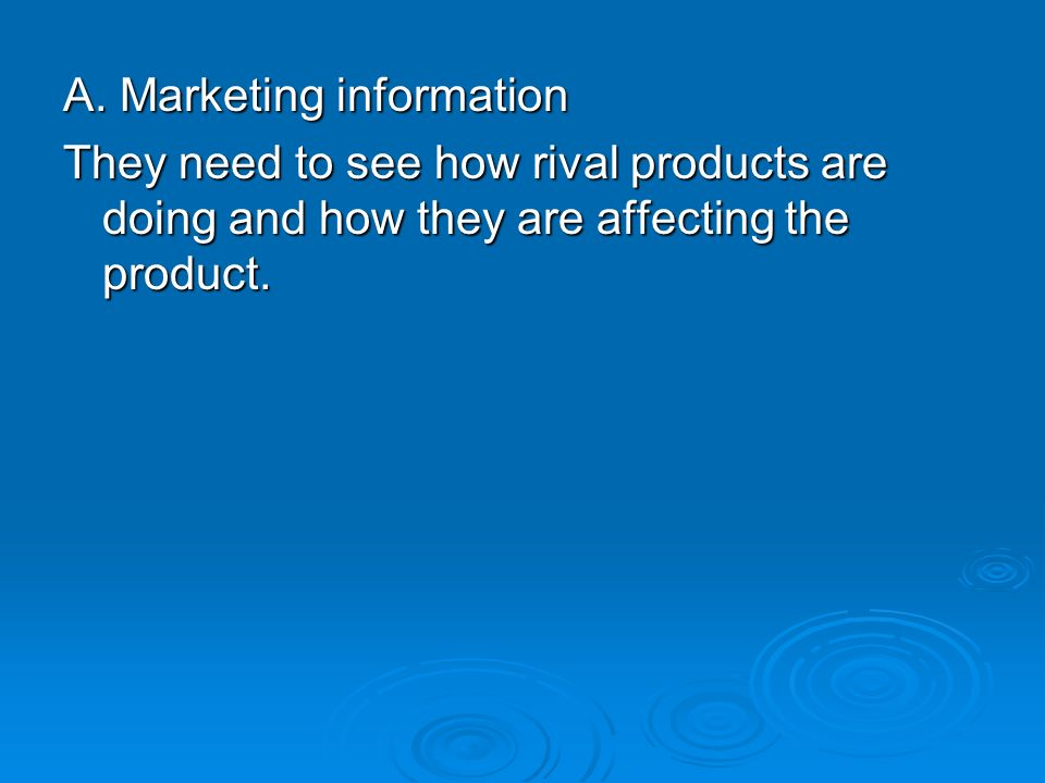 A. Marketing information They need to see how rival products are doing and how they are affecting the product.