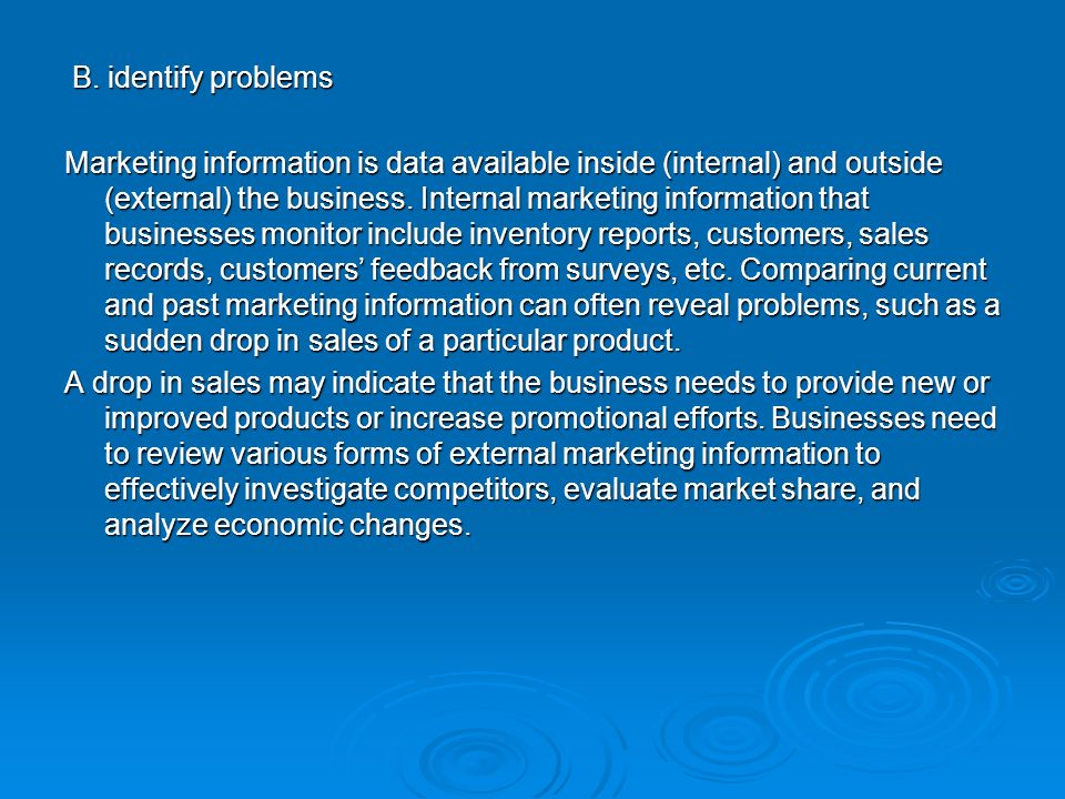 B. identify problems B. identify problems Marketing information is data available inside (internal) and outside (external) the business. Internal mark