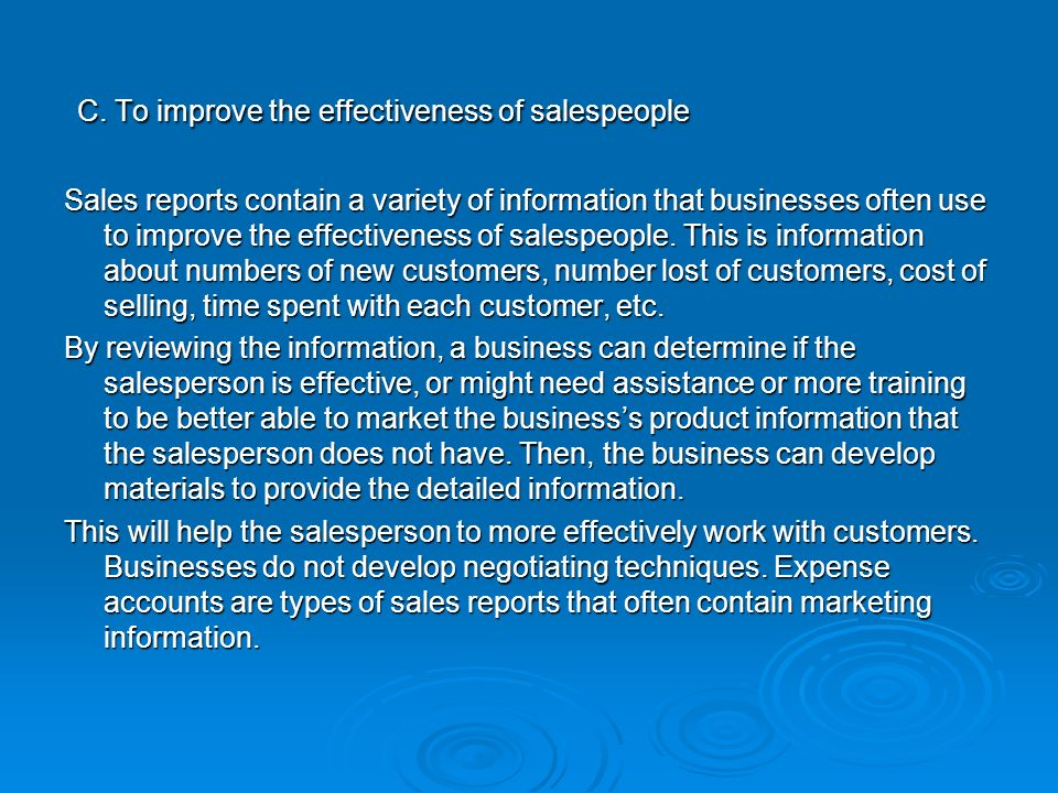 C. To improve the effectiveness of salespeople C. To improve the effectiveness of salespeople Sales reports contain a variety of information that busi