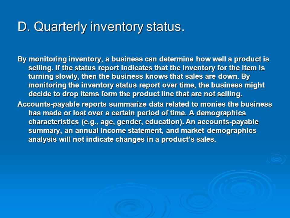 D. Quarterly inventory status. By monitoring inventory, a business can determine how well a product is selling. If the status report indicates that th