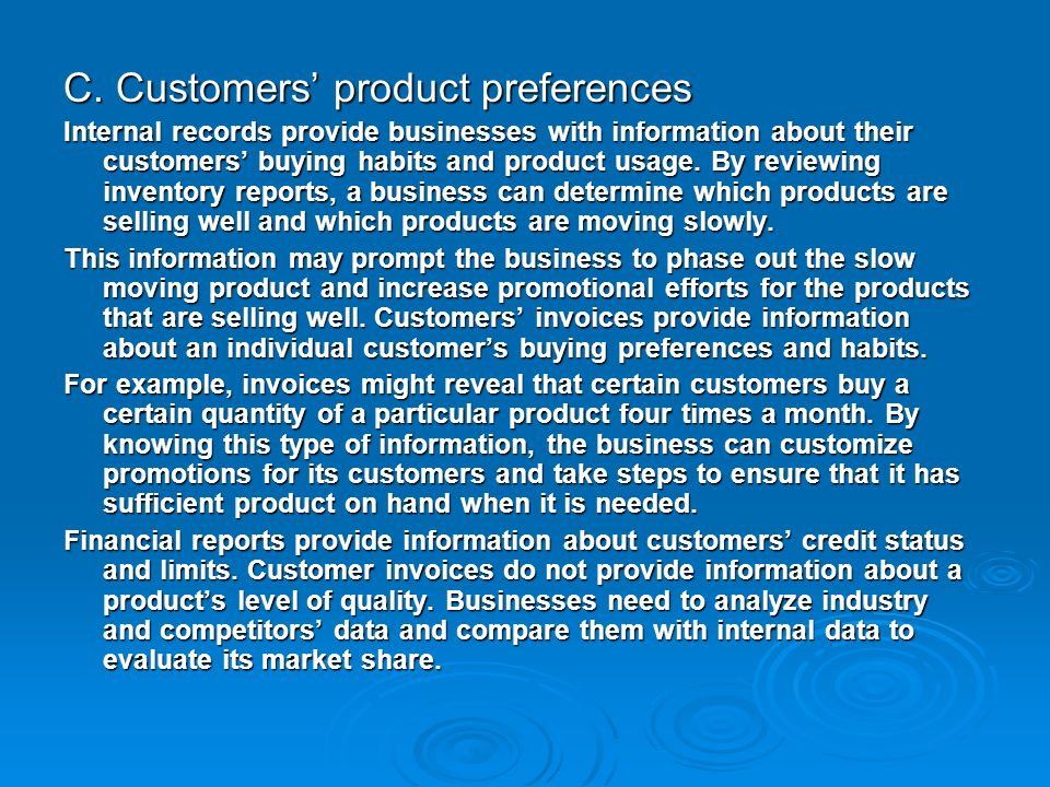 C. Customers product preferences Internal records provide businesses with information about their customers buying habits and product usage. By review