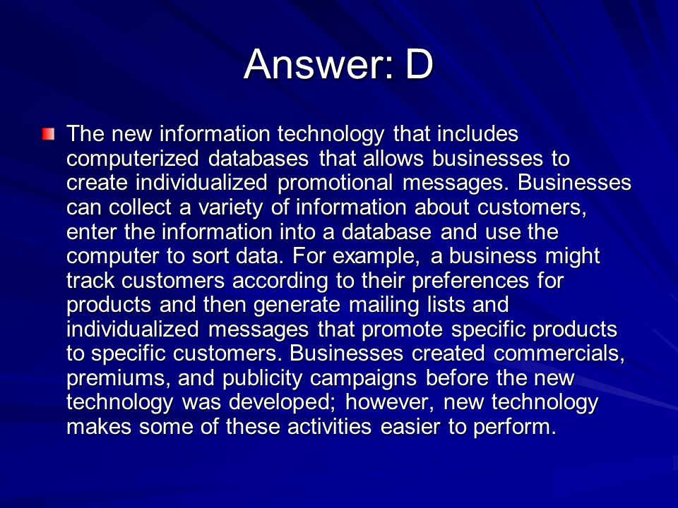Answer: D The new information technology that includes computerized databases that allows businesses to create individualized promotional messages. Bu