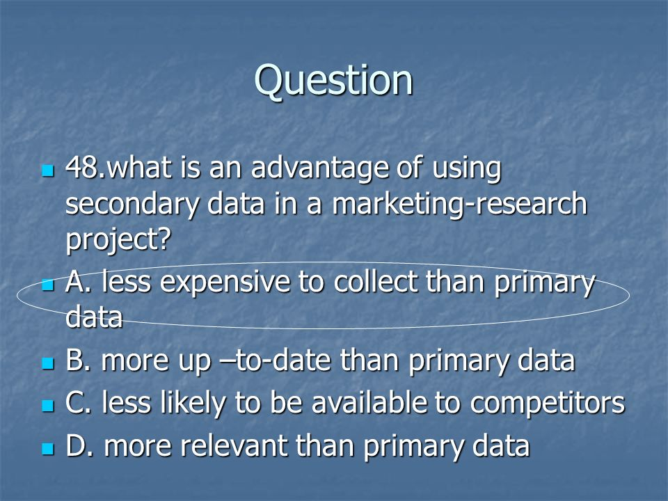 Question 48.what is an advantage of using secondary data in a marketing-research project? 48.what is an advantage of using secondary data in a marketi