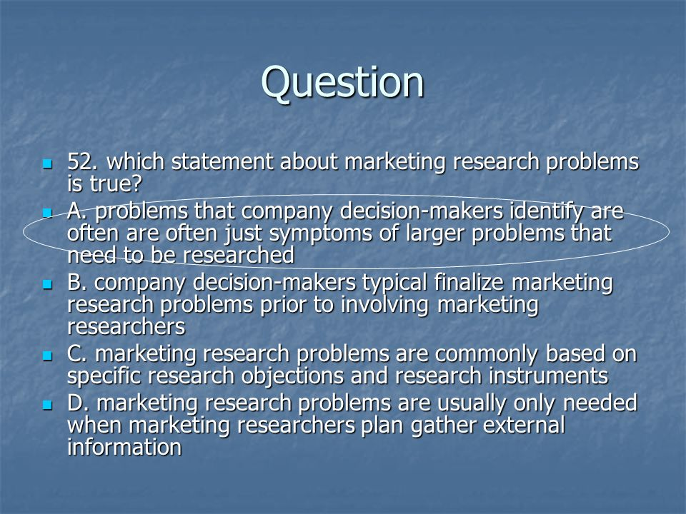 Question 52. which statement about marketing research problems is true? 52. which statement about marketing research problems is true? A. problems tha