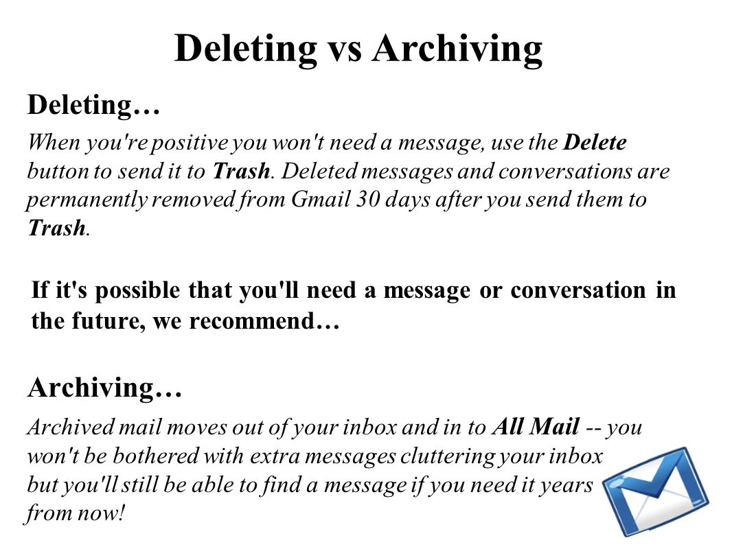 Deleting vs Archiving Deleting… When you re positive you won t need a message, use the Delete button to send it to Trash.