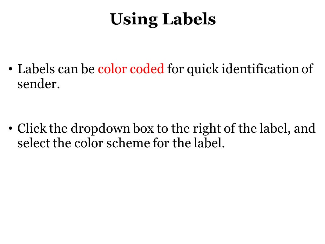 Using Labels Labels can be color coded for quick identification of sender. Click the dropdown box to the right of the label, and select the color sche