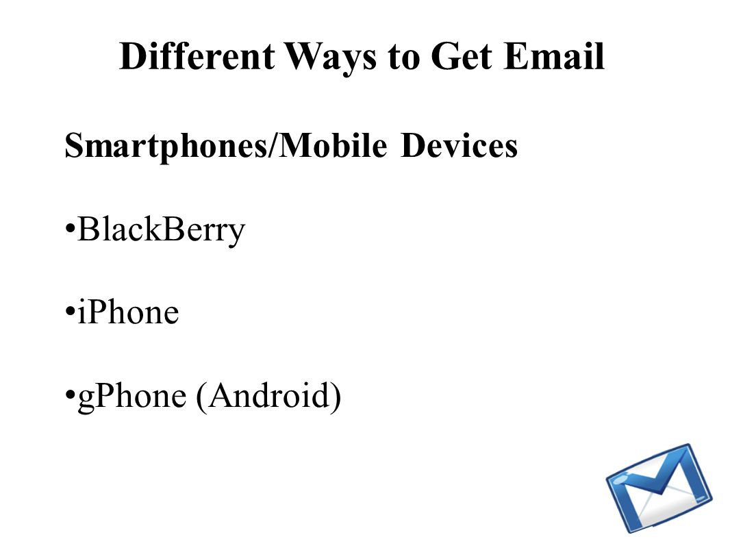 Smartphones/Mobile Devices BlackBerry iPhone gPhone (Android) Different Ways to Get Email
