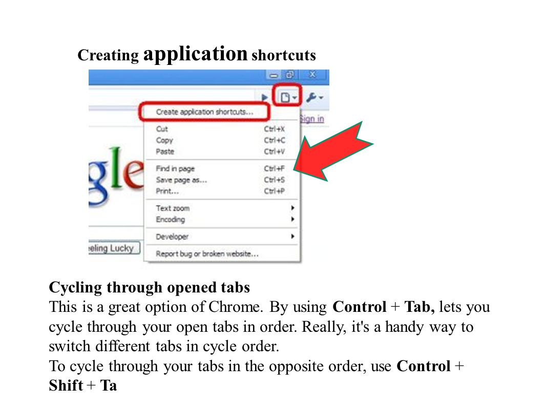 Creating application shortcuts Cycling through opened tabs This is a great option of Chrome.