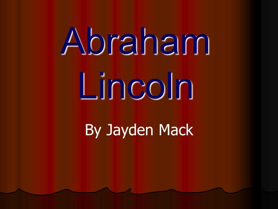 Abraham Lincoln By Jayden Mack