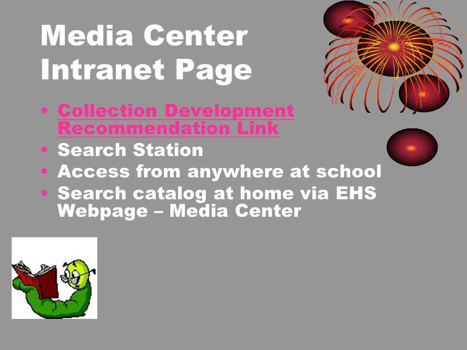 Media Center Intranet Page Collection Development Recommendation LinkCollection Development Recommendation Link Search Station Access from anywhere at school Search catalog at home via EHS Webpage – Media Center