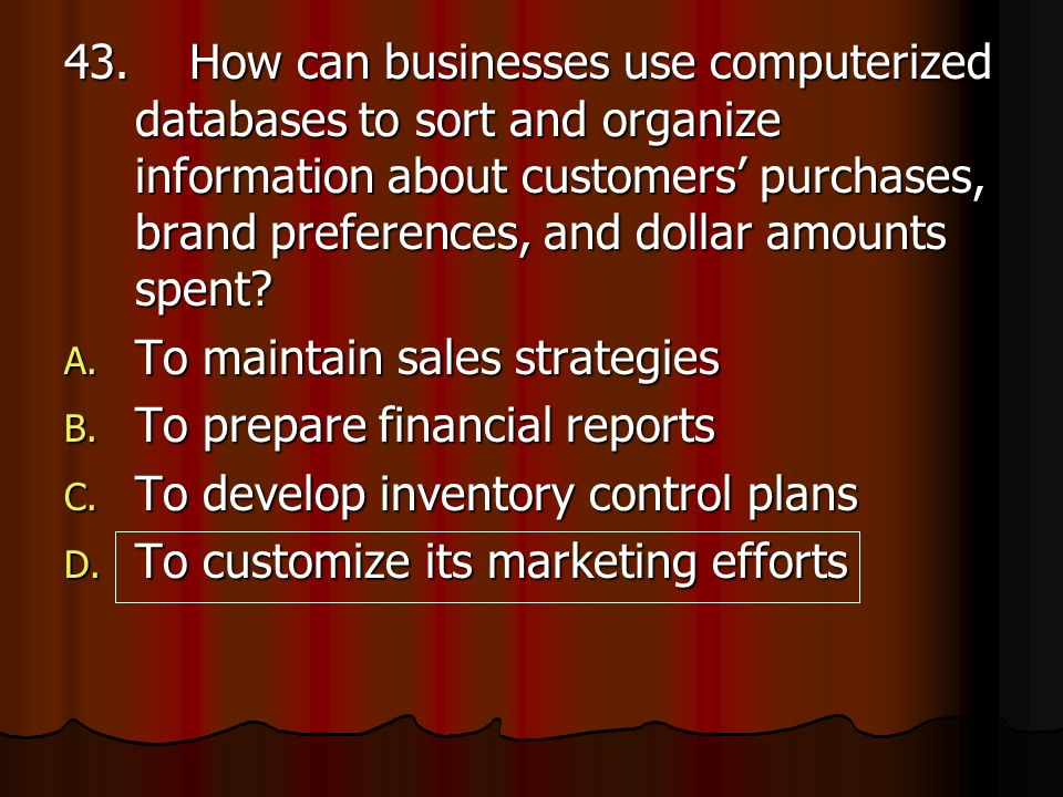 Explanation question 43 D.To customize marketing efforts.