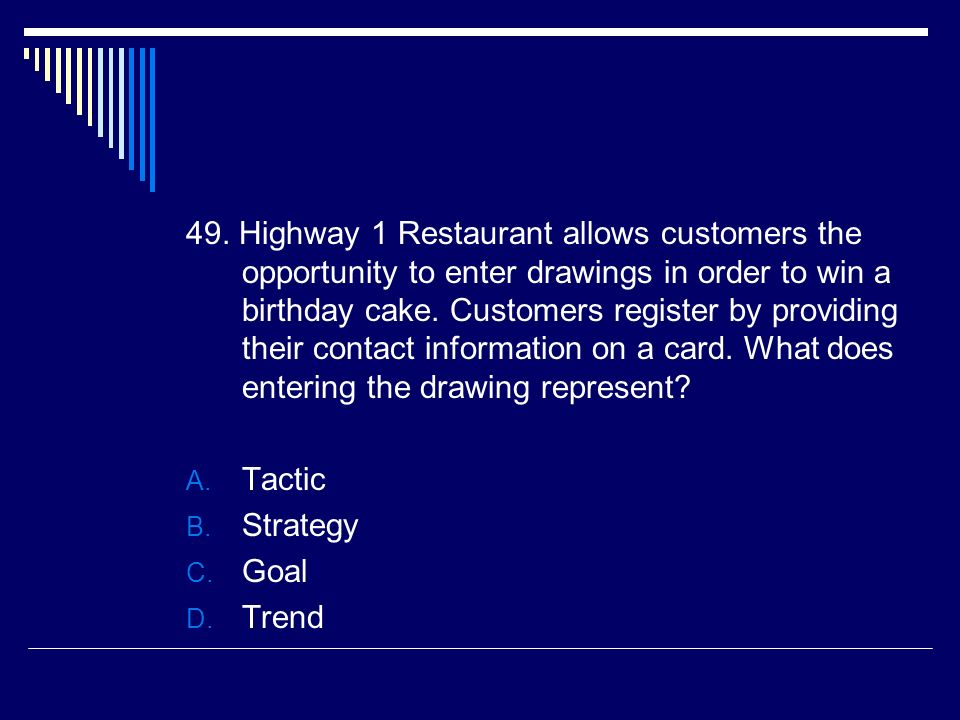 49. Highway 1 Restaurant allows customers the opportunity to enter drawings in order to win a birthday cake. Customers register by providing their con