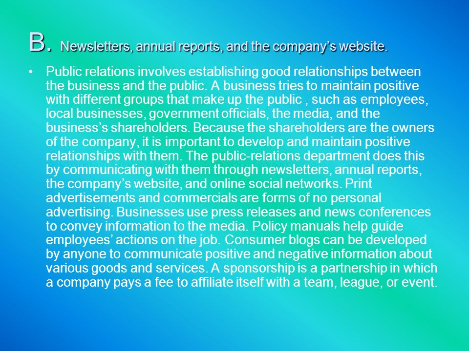 B. Newsletters, annual reports, and the companys website. Public relations involves establishing good relationships between the business and the publi