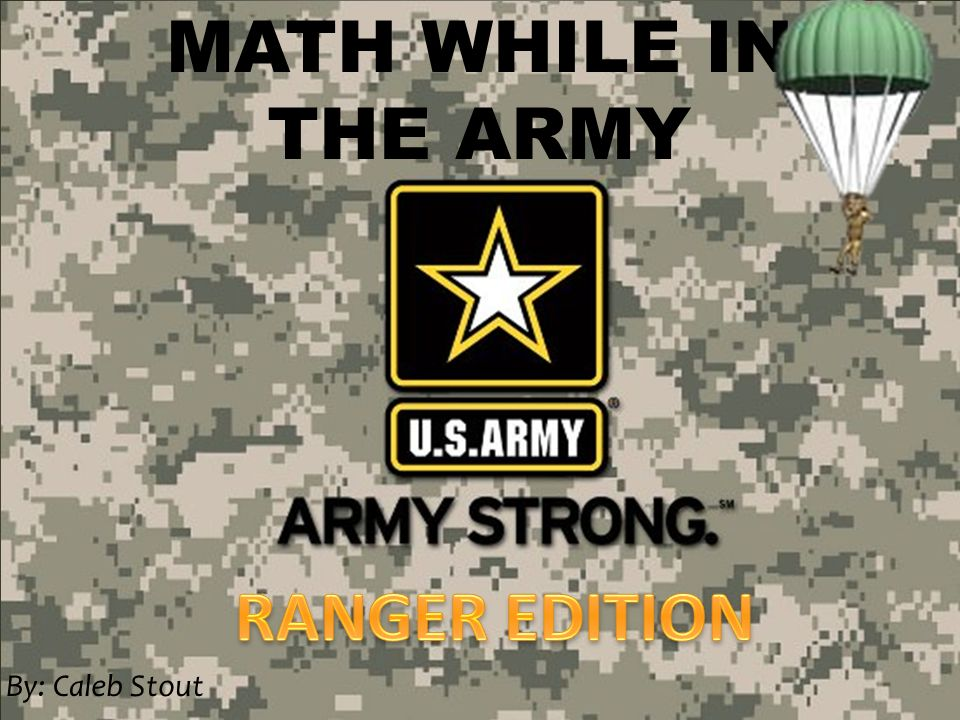 MATH WHILE IN THE ARMY By: Caleb Stout