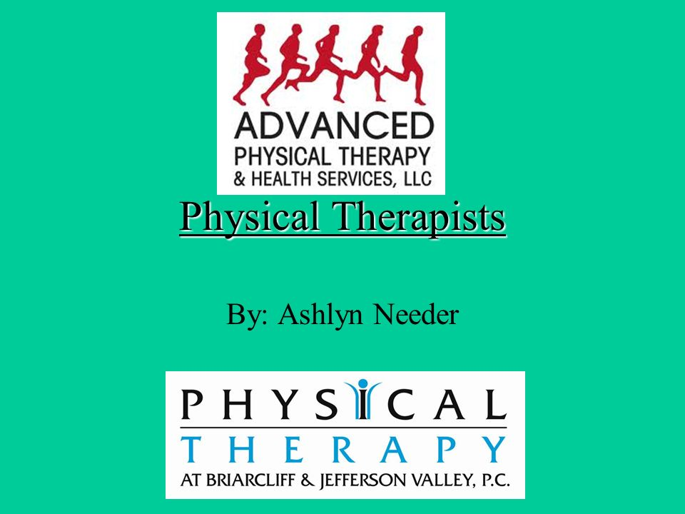 Physical Therapists By: Ashlyn Needer