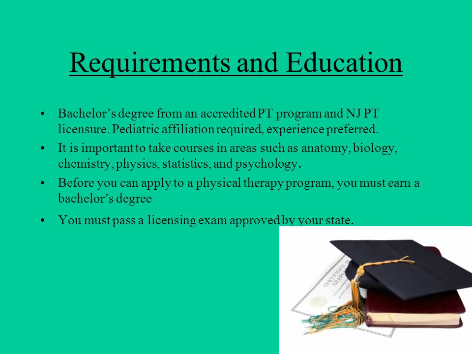 Requirements and Education Bachelors degree from an accredited PT program and NJ PT licensure. Pediatric affiliation required, experience preferred. I