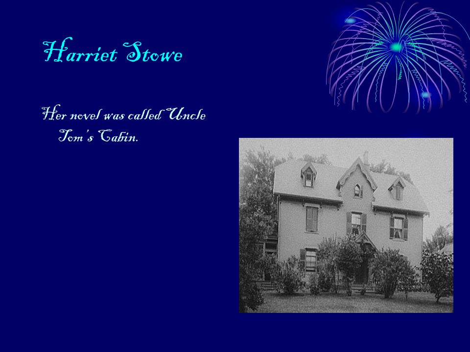 Harriet Stowe Her novel was called Uncle Toms Cabin.
