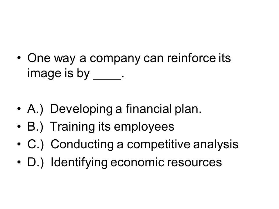 One way of reinforcing the companys image though employee performance is by making sure employees have ______.