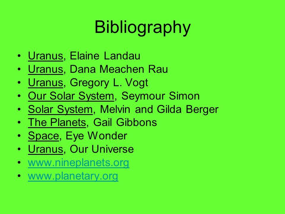 Bibliography Uranus, Elaine Landau Uranus, Dana Meachen Rau Uranus, Gregory L.