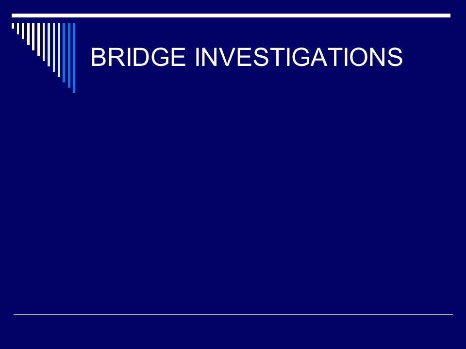 BRIDGE INVESTIGATIONS