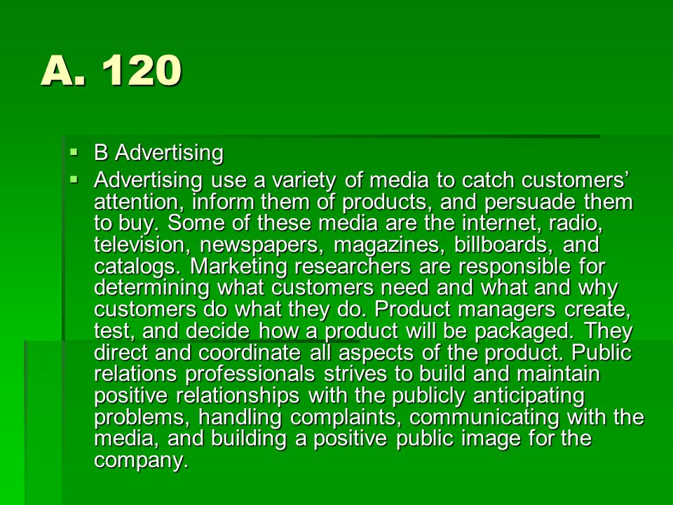 A. 120 B Advertising B Advertising Advertising use a variety of media to catch customers attention, inform them of products, and persuade them to buy.