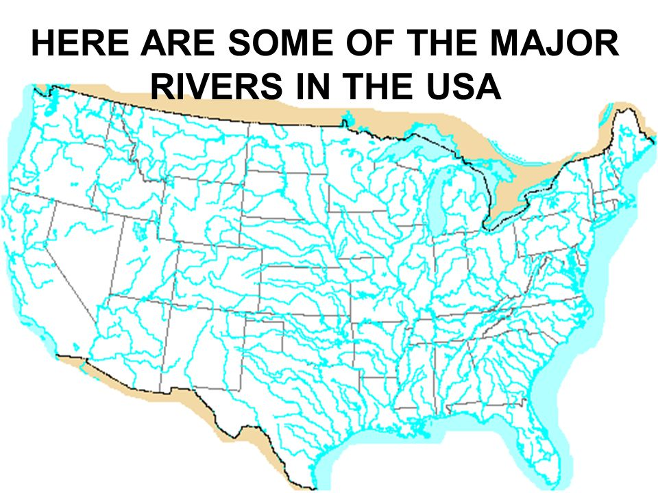 HERE ARE SOME OF THE MAJOR RIVERS IN THE USA