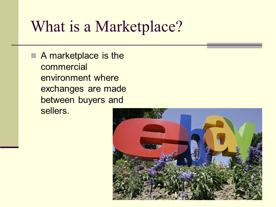 What is a Marketplace? A marketplace is the commercial environment where exchanges are made between buyers and sellers.