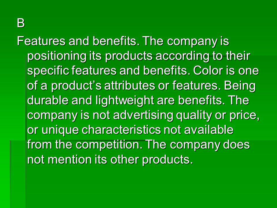 B Features and benefits. The company is positioning its products according to their specific features and benefits. Color is one of a products attribu