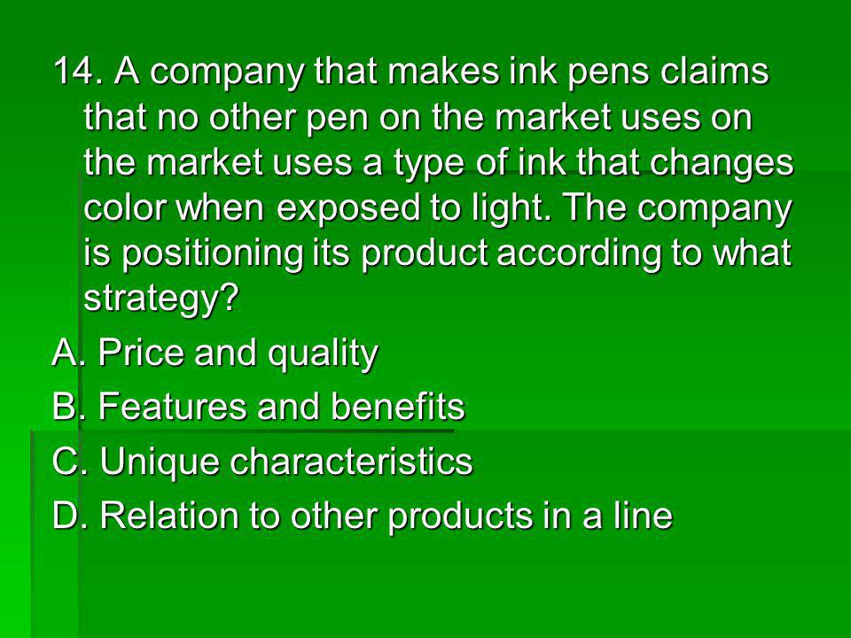 14. A company that makes ink pens claims that no other pen on the market uses on the market uses a type of ink that changes color when exposed to ligh