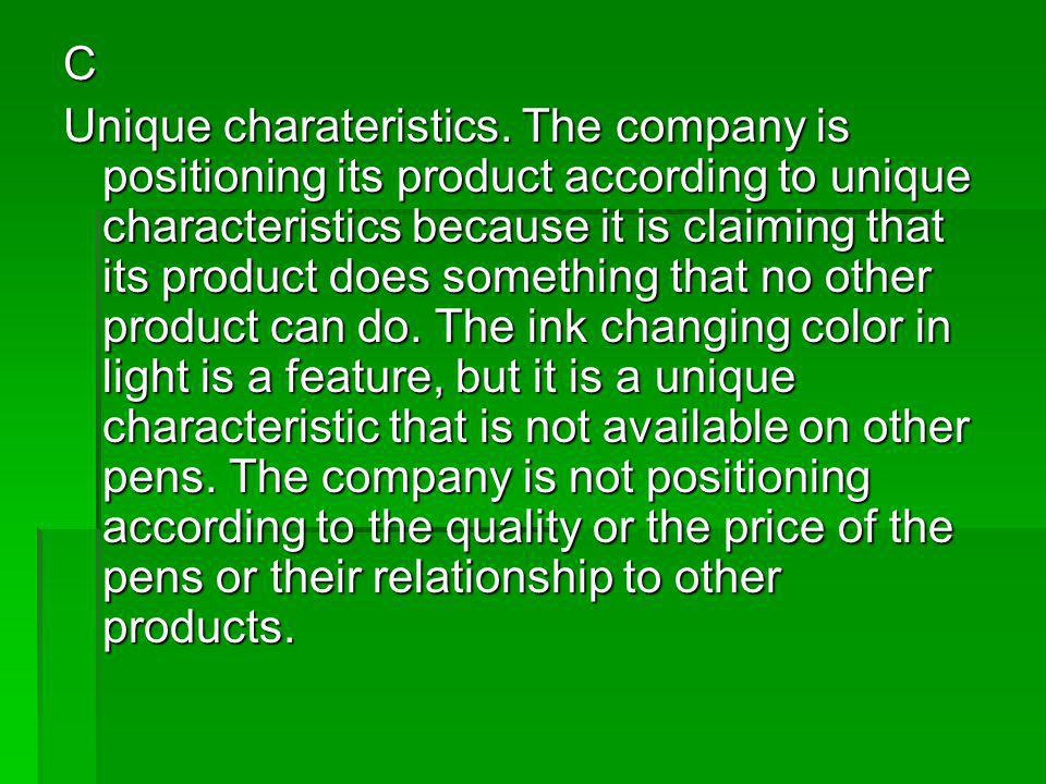 C Unique charateristics. The company is positioning its product according to unique characteristics because it is claiming that its product does somet
