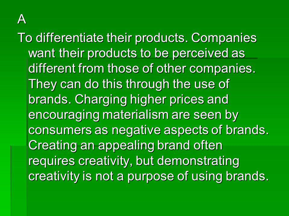 A To differentiate their products. Companies want their products to be perceived as different from those of other companies. They can do this through