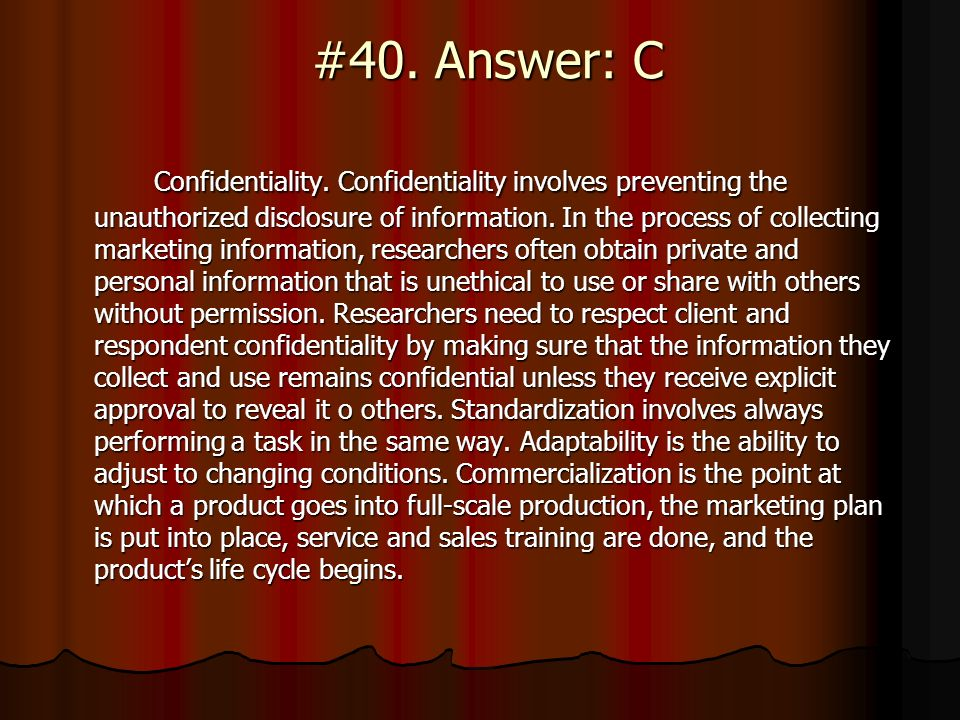 #40. Answer: C #40. Answer: C Confidentiality. Confidentiality involves preventing the unauthorized disclosure of information. In the process of colle