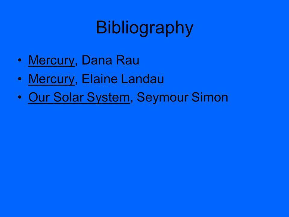 Bibliography Mercury, Dana Rau Mercury, Elaine Landau Our Solar System, Seymour Simon