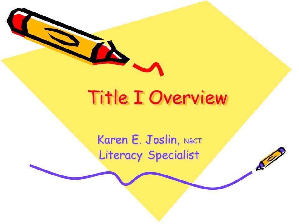 Title I Overview Karen E. Joslin, NBCT Literacy Specialist