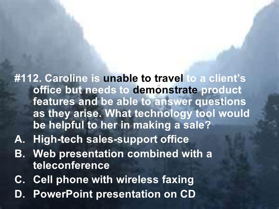 #112. Caroline is unable to travel to a clients office but needs to demonstrate product features and be able to answer questions as they arise. What t