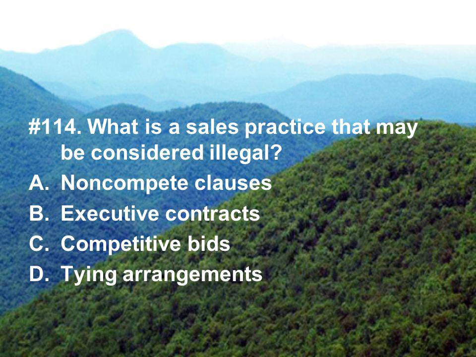 #114.What is a sales practice that may be considered illegal.