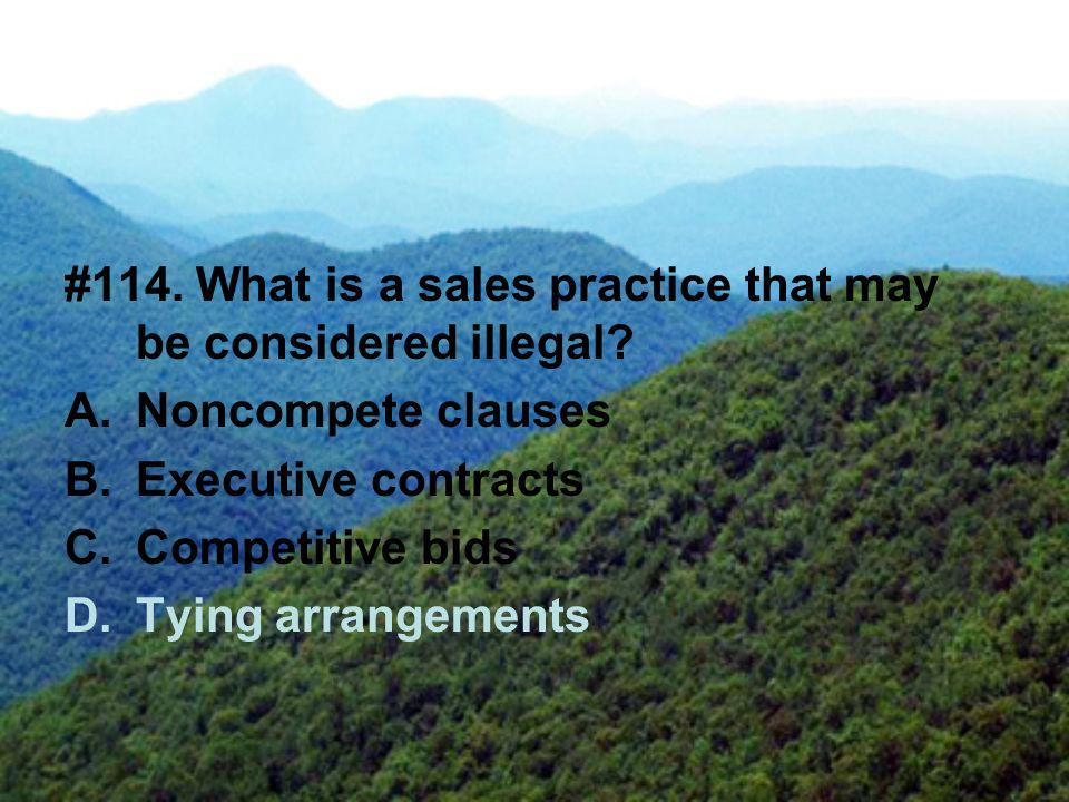 #114. What is a sales practice that may be considered illegal.