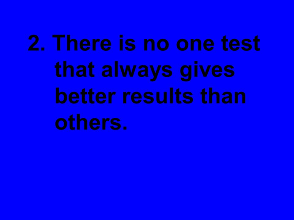 2. There is no one test that always gives better results than others.