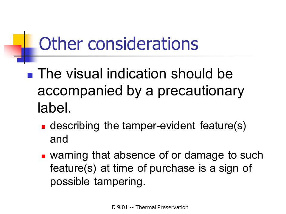 D 9.01 -- Thermal Preservation Other considerations The visual indication should be accompanied by a precautionary label. describing the tamper-eviden