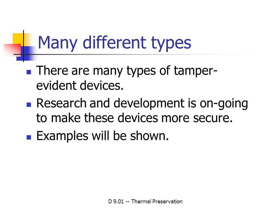 D 9.01 -- Thermal Preservation Many different types There are many types of tamper- evident devices. Research and development is on-going to make thes