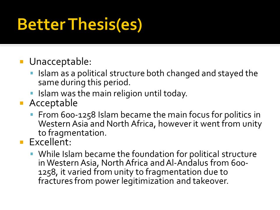 Unacceptable: Islam as a political structure both changed and stayed the same during this period. Islam was the main religion until today. Acceptable
