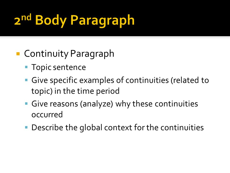 Continuity Paragraph Topic sentence Give specific examples of continuities (related to topic) in the time period Give reasons (analyze) why these cont