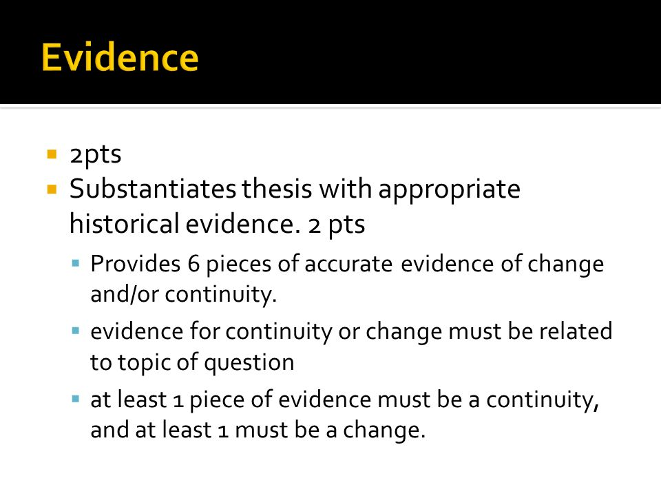 2pts Substantiates thesis with appropriate historical evidence. 2 pts Provides 6 pieces of accurate evidence of change and/or continuity. evidence for