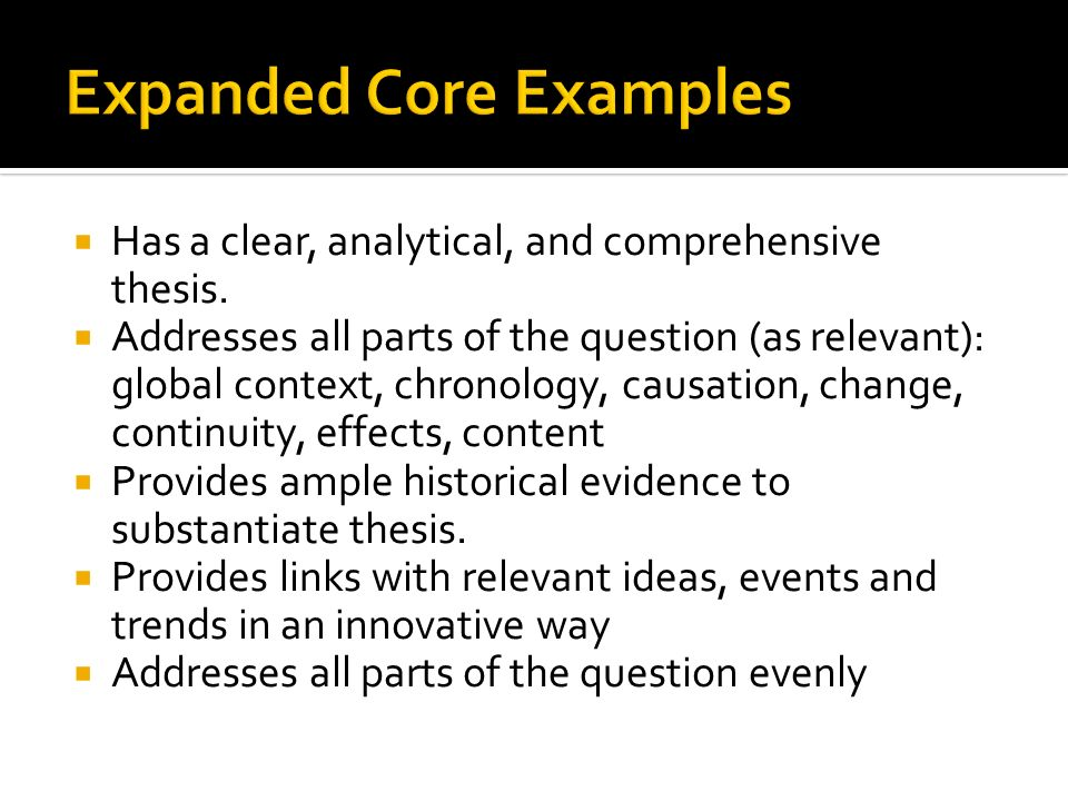 Has a clear, analytical, and comprehensive thesis. Addresses all parts of the question (as relevant): global context, chronology, causation, change, c