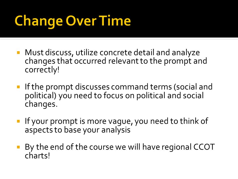 Must discuss, utilize concrete detail and analyze changes that occurred relevant to the prompt and correctly! If the prompt discusses command terms (s