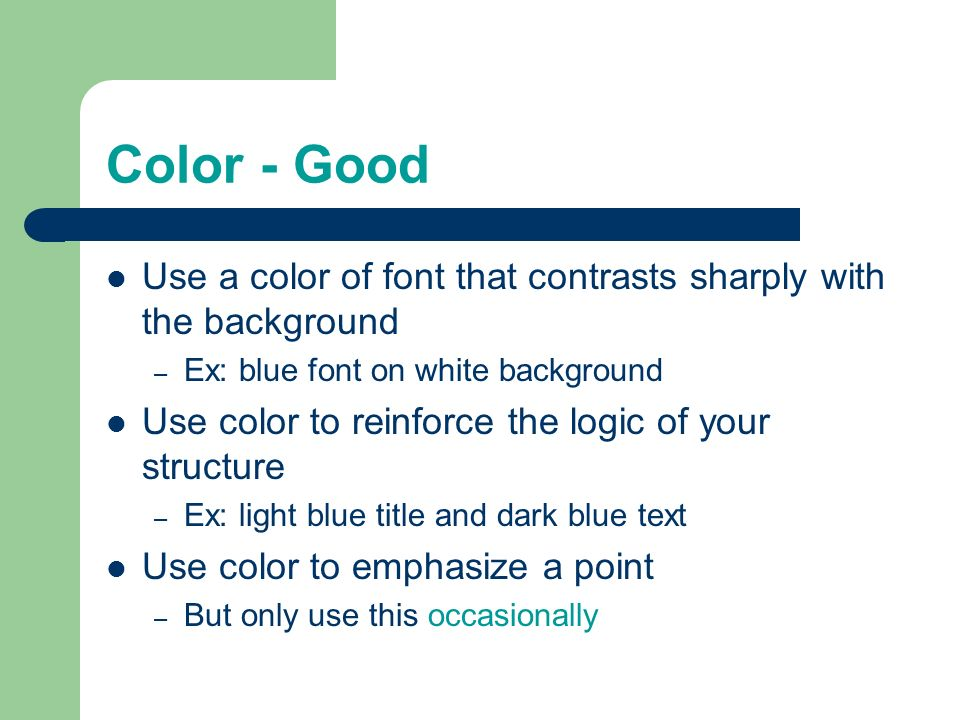 Fonts - Bad If you use a small font, your audience wont be able to read what you have written CAPITALIZE ONLY WHEN NECESSARY. IT IS DIFFICULT TO READ