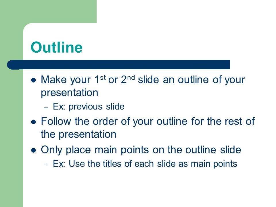 Tips to be Covered Outlines Slide Structure Fonts Color Background Graphs Spelling and Grammar Conclusions Questions